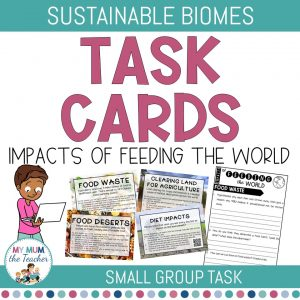 sustainable-biomes-impacts-of-feeding-the-world-task-cards-year-9-geography